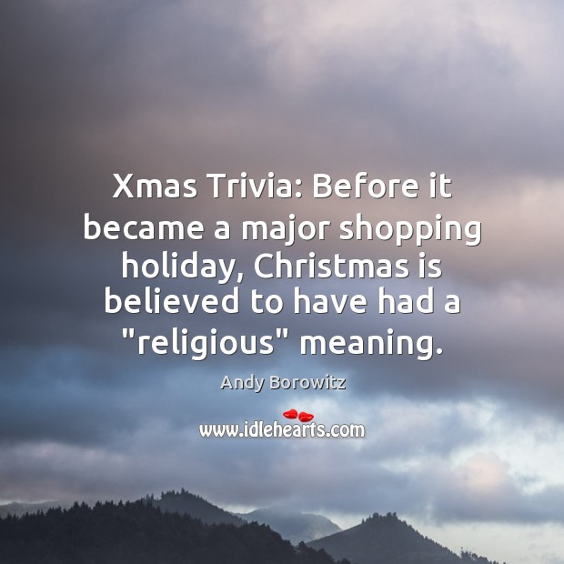 Xmas Trivia: Before it became a major shopping holiday, Christmas is believed Holiday Quotes Image
