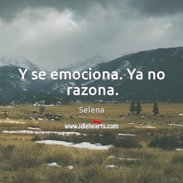 Y se emociona. Ya no razona. Selena Picture Quote