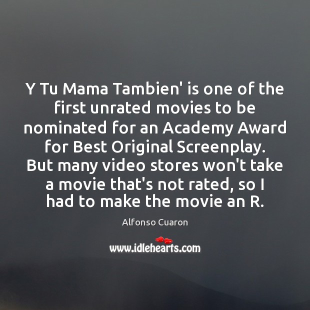 Y Tu Mama Tambien' is one of the first unrated movies to Alfonso Cuaron Picture Quote