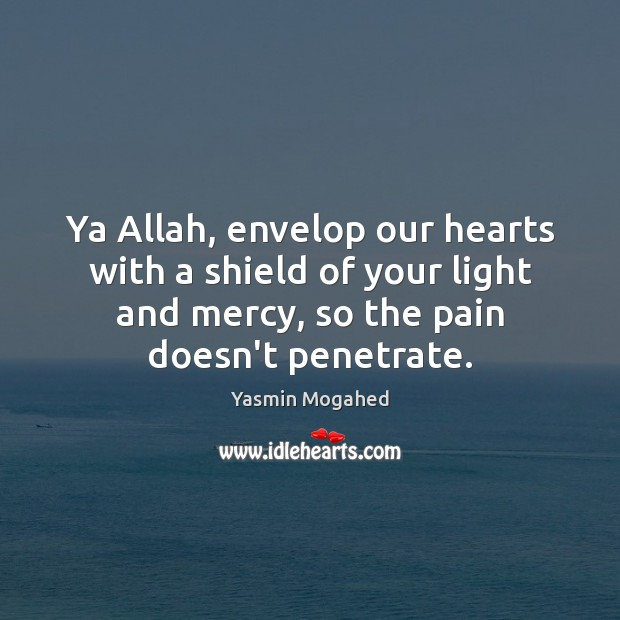 Image, Ya Allah, envelop our hearts with a shield of your light and