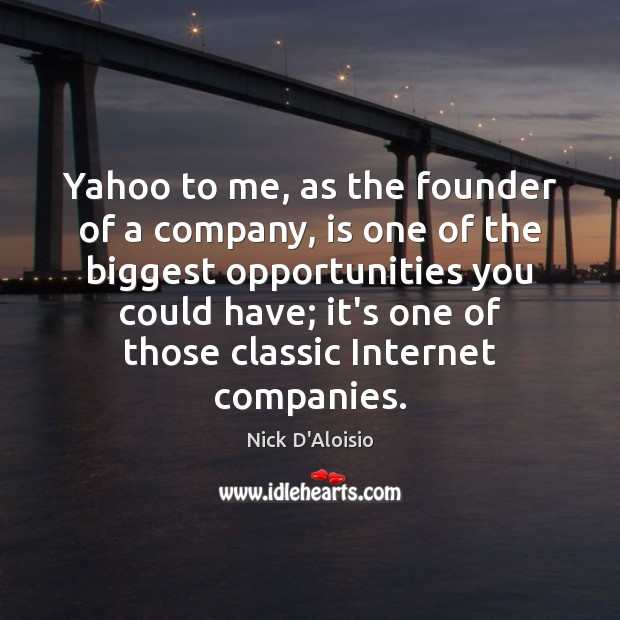 Image, Yahoo to me, as the founder of a company, is one of