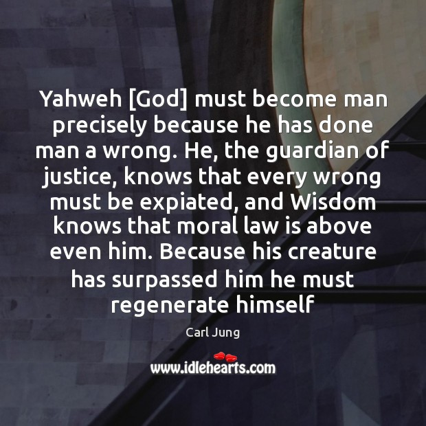 Yahweh [God] must become man precisely because he has done man a Carl Jung Picture Quote