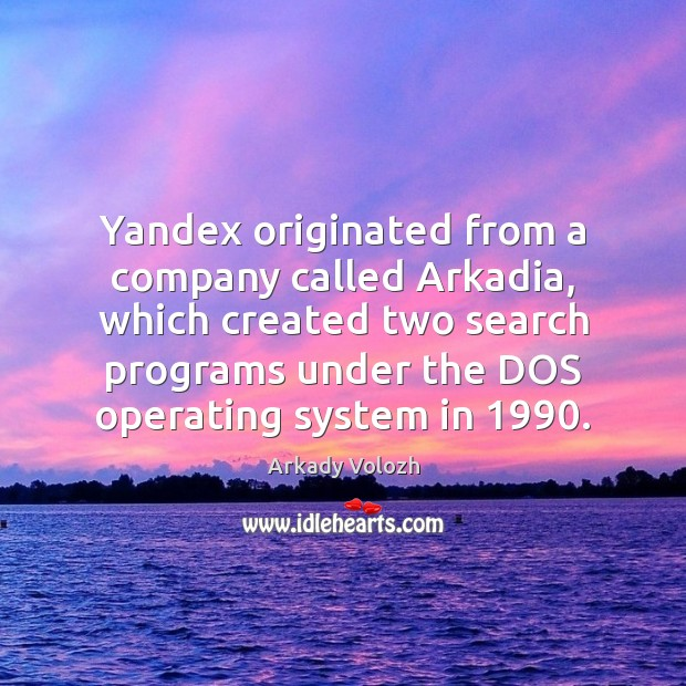 Image, Yandex originated from a company called Arkadia, which created two search programs