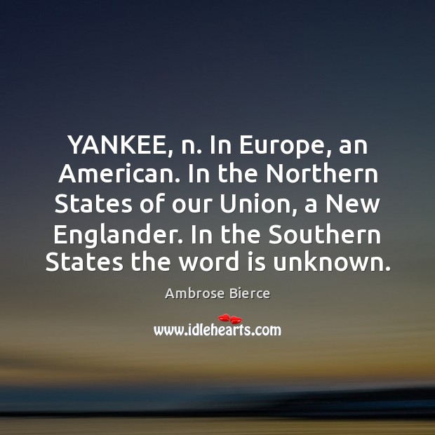 YANKEE, n. In Europe, an American. In the Northern States of our Image
