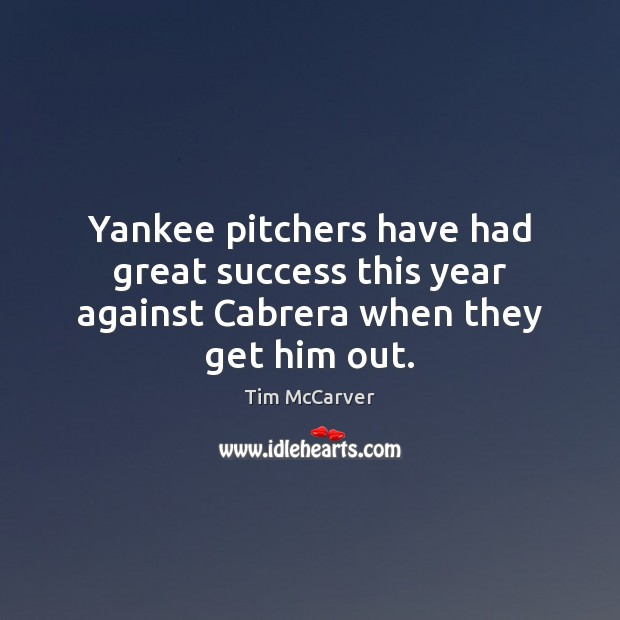 Image, Yankee pitchers have had great success this year against Cabrera when they get him out.
