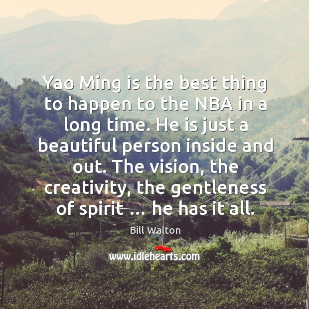 Yao Ming is the best thing to happen to the NBA in Bill Walton Picture Quote
