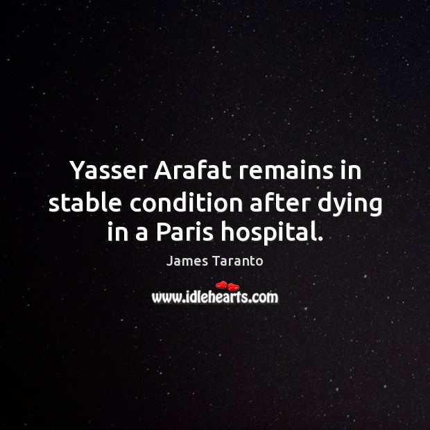 Image, Yasser Arafat remains in stable condition after dying in a Paris hospital.