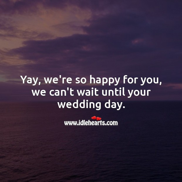 Yay, we're so happy for you, we can't wait until your wedding day. Engagement Messages Image
