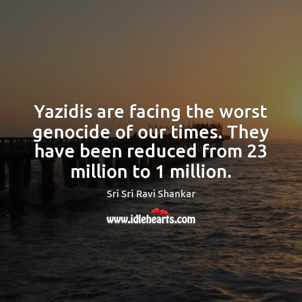 Yazidis are facing the worst genocide of our times. They have been Image