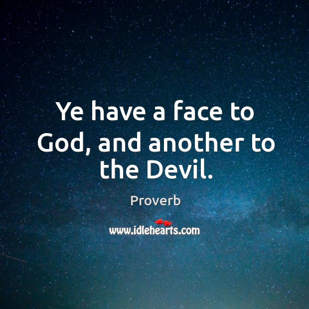 Ye have a face to God, and another to the devil. Image