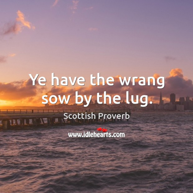 Image, Ye have the wrang sow by the lug.