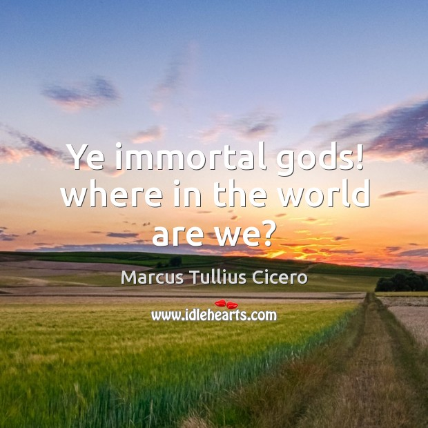 Ye immortal Gods! where in the world are we? Image