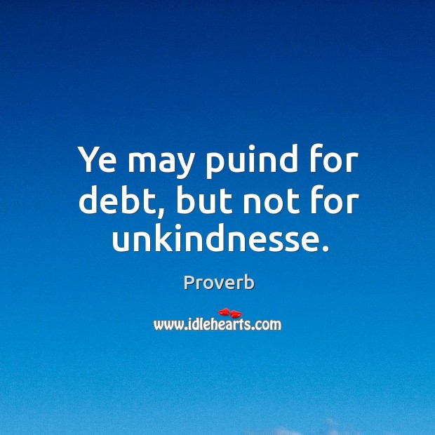 Ye may puind for debt, but not for unkindnesse. Image