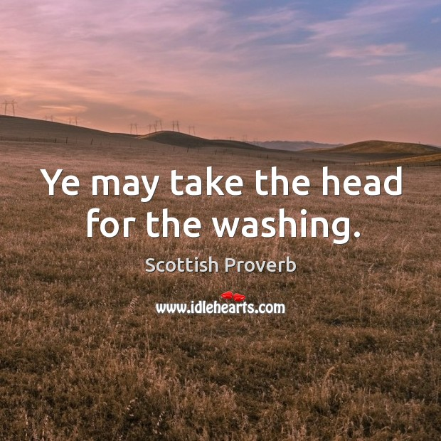 Image, Ye may take the head for the washing.