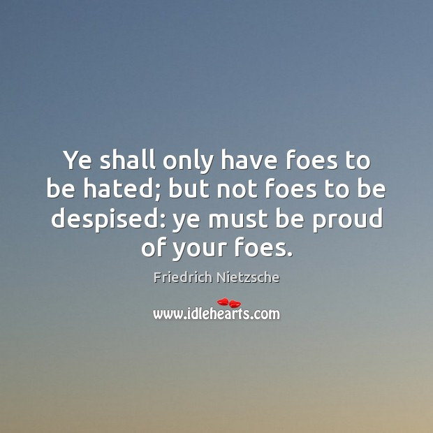 Image, Ye shall only have foes to be hated; but not foes to