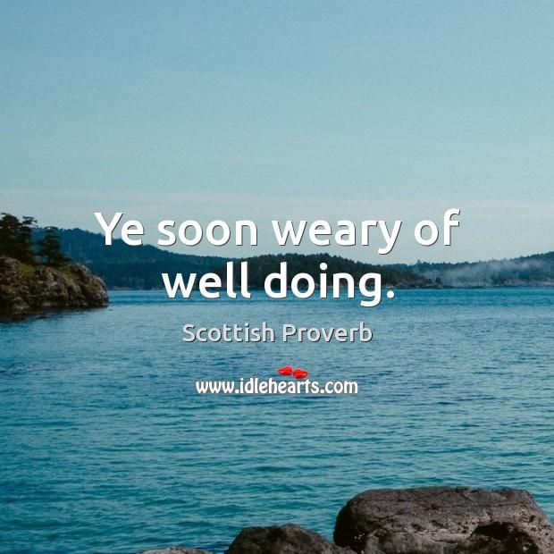 Image, Ye soon weary of well doing.