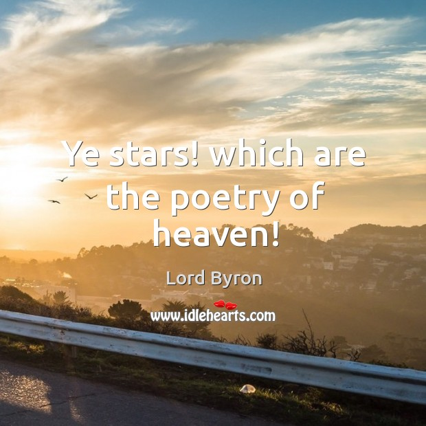 Image, Ye stars! which are the poetry of heaven!