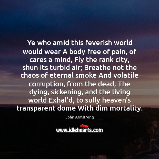 Image, Ye who amid this feverish world would wear A body free of