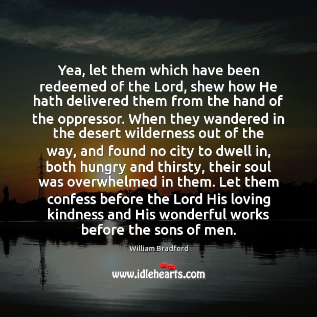 Yea, let them which have been redeemed of the Lord, shew how William Bradford Picture Quote
