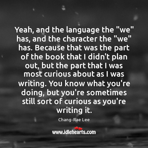 "Yeah, and the language the ""we"" has, and the character the ""we"" Image"