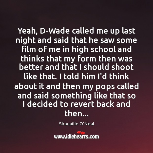 Yeah, D-Wade called me up last night and said that he saw Shaquille O'Neal Picture Quote