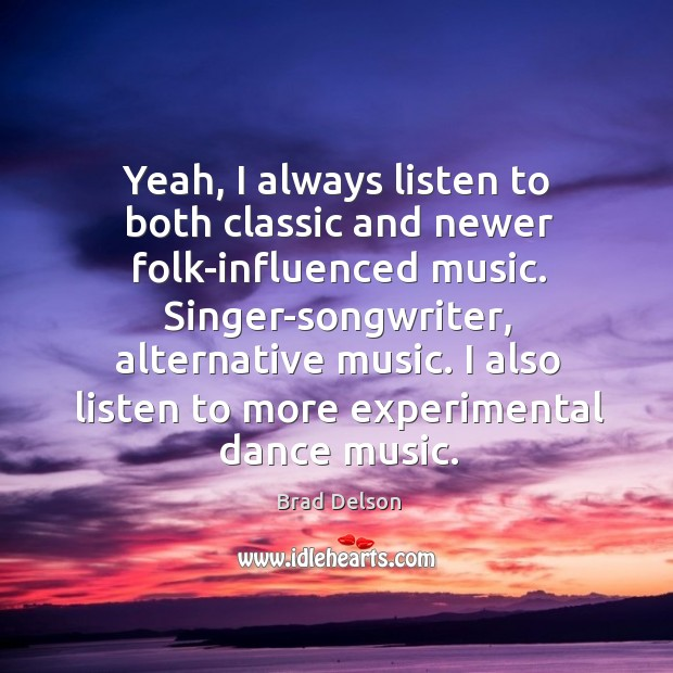Image, Yeah, I always listen to both classic and newer folk-influenced music.