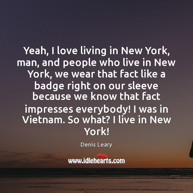 Image, Yeah, I love living in New York, man, and people who live