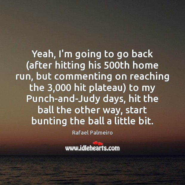 Yeah, I'm going to go back (after hitting his 500th home run, Image