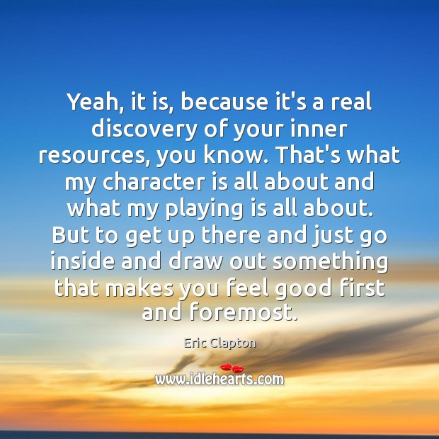 Image, Yeah, it is, because it's a real discovery of your inner resources,