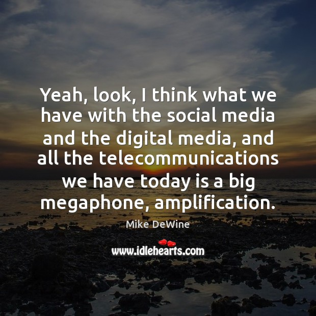 Yeah, look, I think what we have with the social media and digital media Social Media Quotes Image