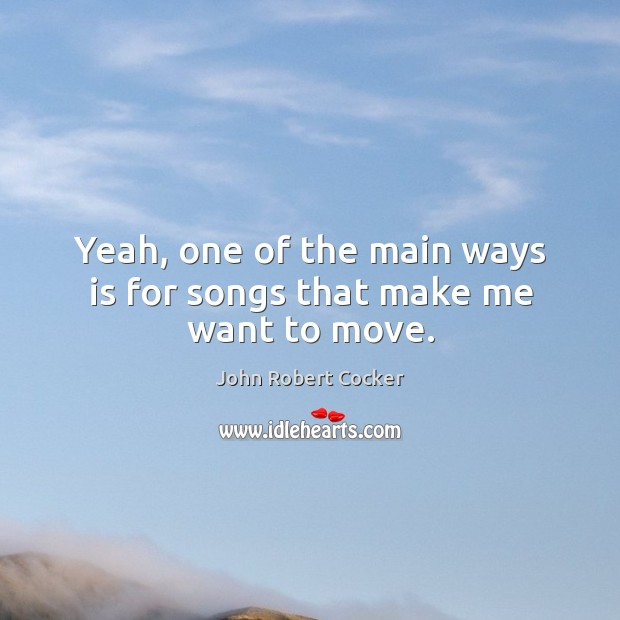 Yeah, one of the main ways is for songs that make me want to move. Image