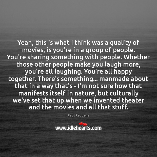 Yeah, this is what I think was a quality of movies, is Paul Reubens Picture Quote