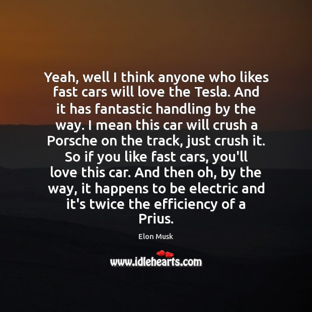 Yeah, well I think anyone who likes fast cars will love the Elon Musk Picture Quote