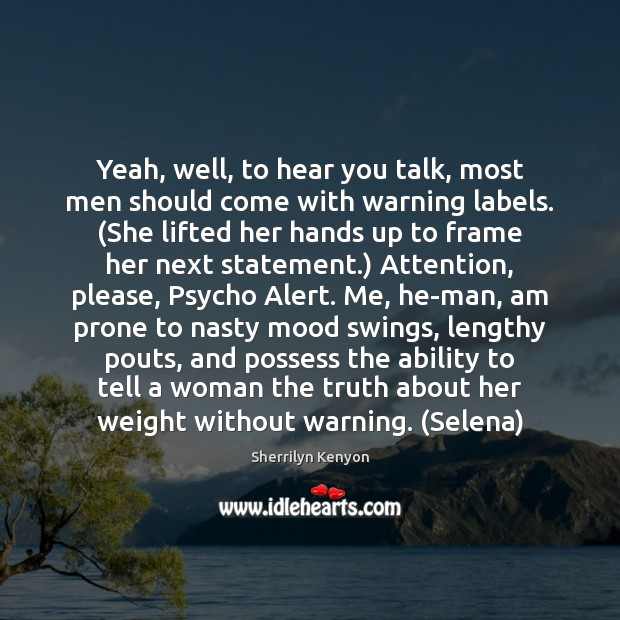 Image, Yeah, well, to hear you talk, most men should come with warning