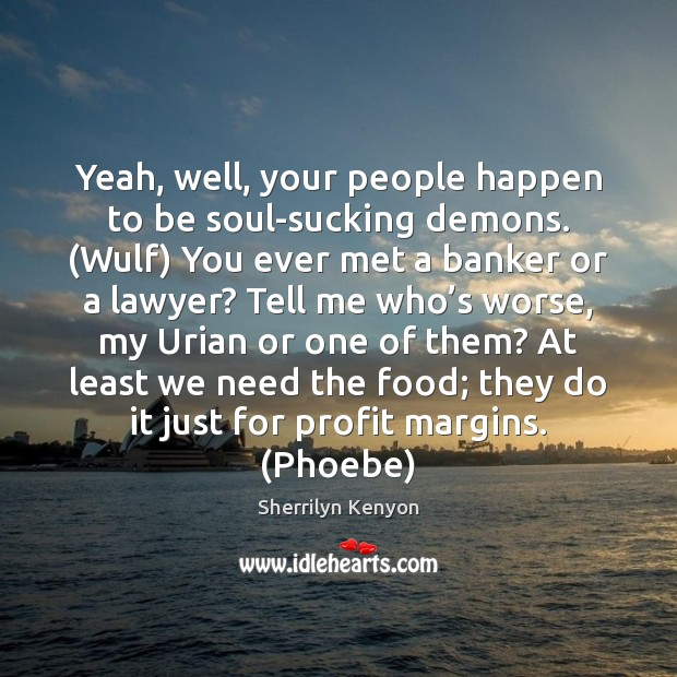 Yeah, well, your people happen to be soul-sucking demons. (Wulf) You ever Image