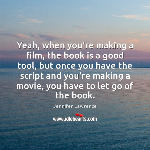 Yeah, when you're making a film, the book is a good tool, Jennifer Lawrence Picture Quote