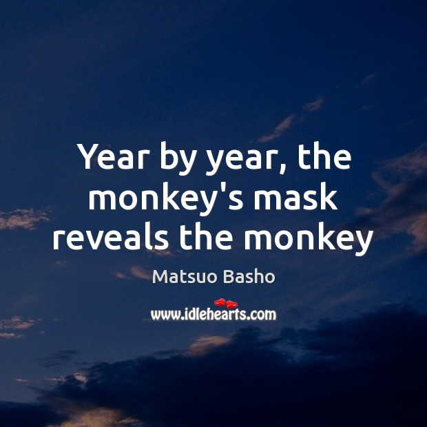 Year by year, the monkey's mask reveals the monkey Matsuo Basho Picture Quote