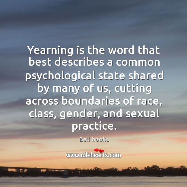 Image, Yearning is the word that best describes a common psychological state shared