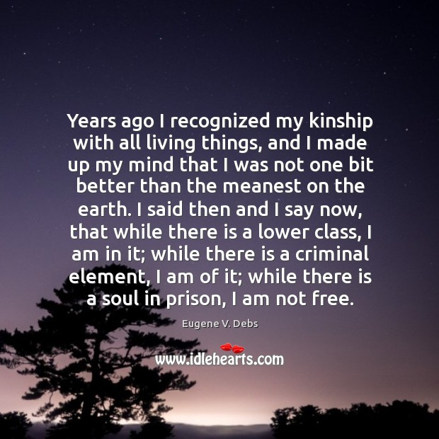 Image, Years ago I recognized my kinship with all living things, and I made up my mind that