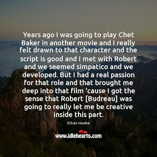 Years ago I was going to play Chet Baker in another movie Ethan Hawke Picture Quote