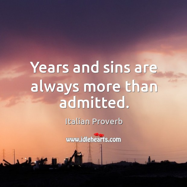 Image, Years and sins are always more than admitted.