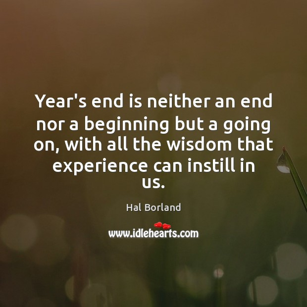 Year's end is neither an end nor a beginning but a going Image