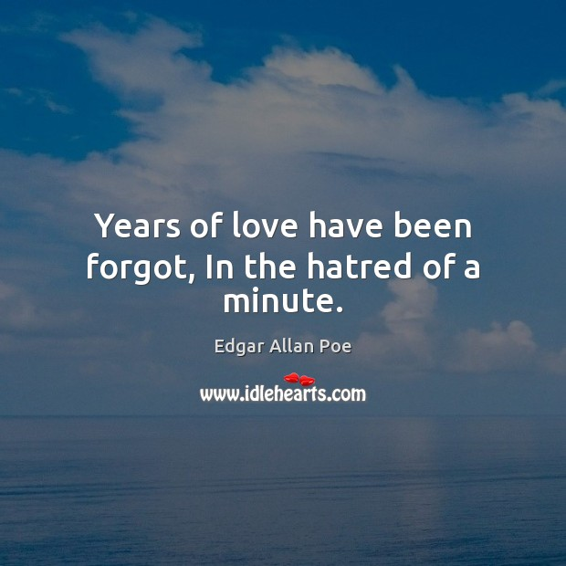 Image, Years of love have been forgot, In the hatred of a minute.