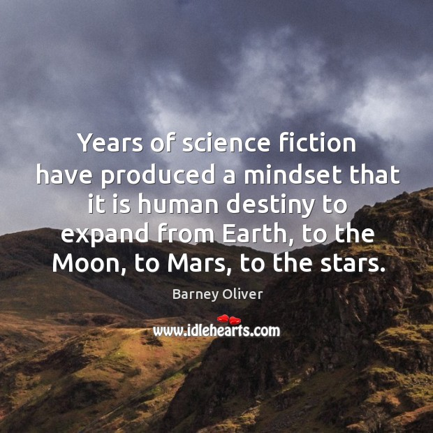 Image, Years of science fiction have produced a mindset that it is human destiny to expand from earth
