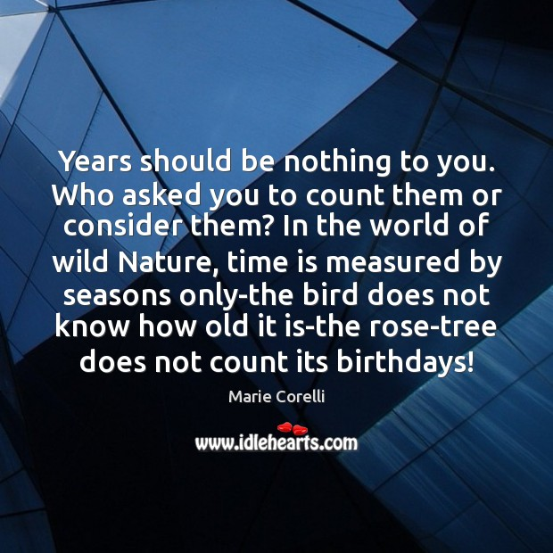 Years should be nothing to you. Who asked you to count them Image