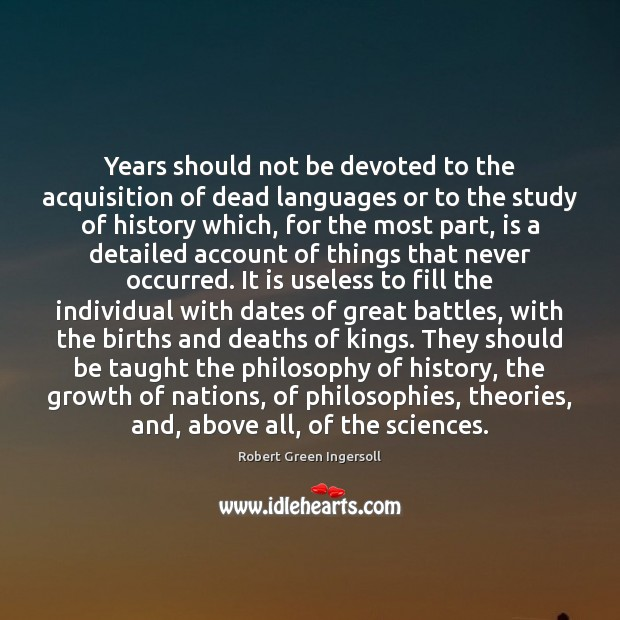 Years should not be devoted to the acquisition of dead languages or Growth Quotes Image
