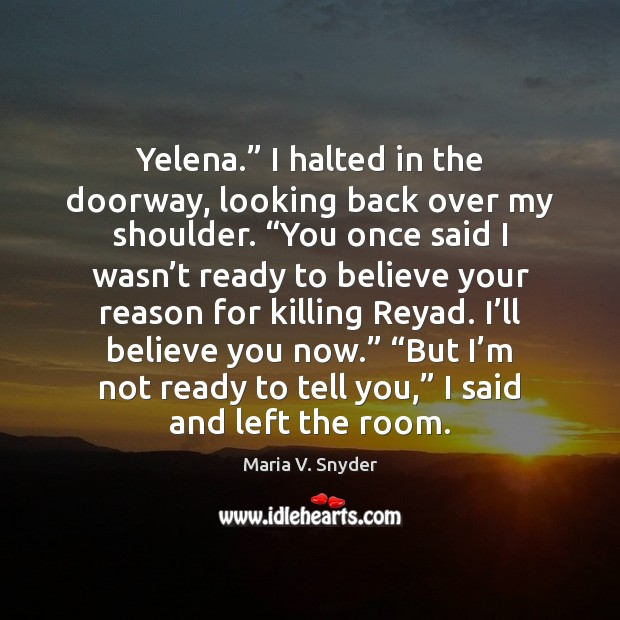 """Yelena."""" I halted in the doorway, looking back over my shoulder. """"You Maria V. Snyder Picture Quote"""