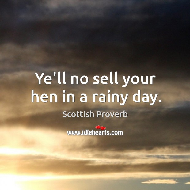Image, Ye'll no sell your hen in a rainy day.
