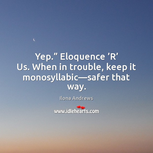 """Image, Yep."""" Eloquence 'R' Us. When in trouble, keep it monosyllabic—safer that way."""