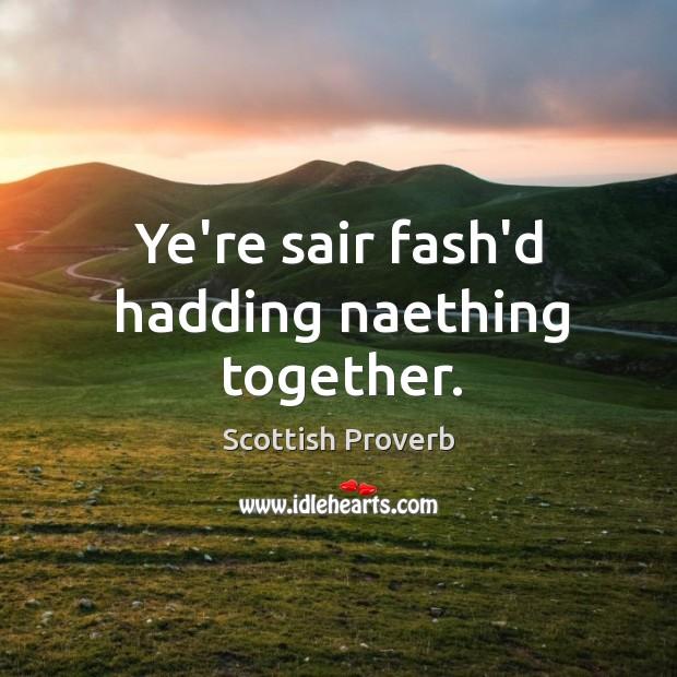 Image, Ye're sair fash'd hadding naething together.